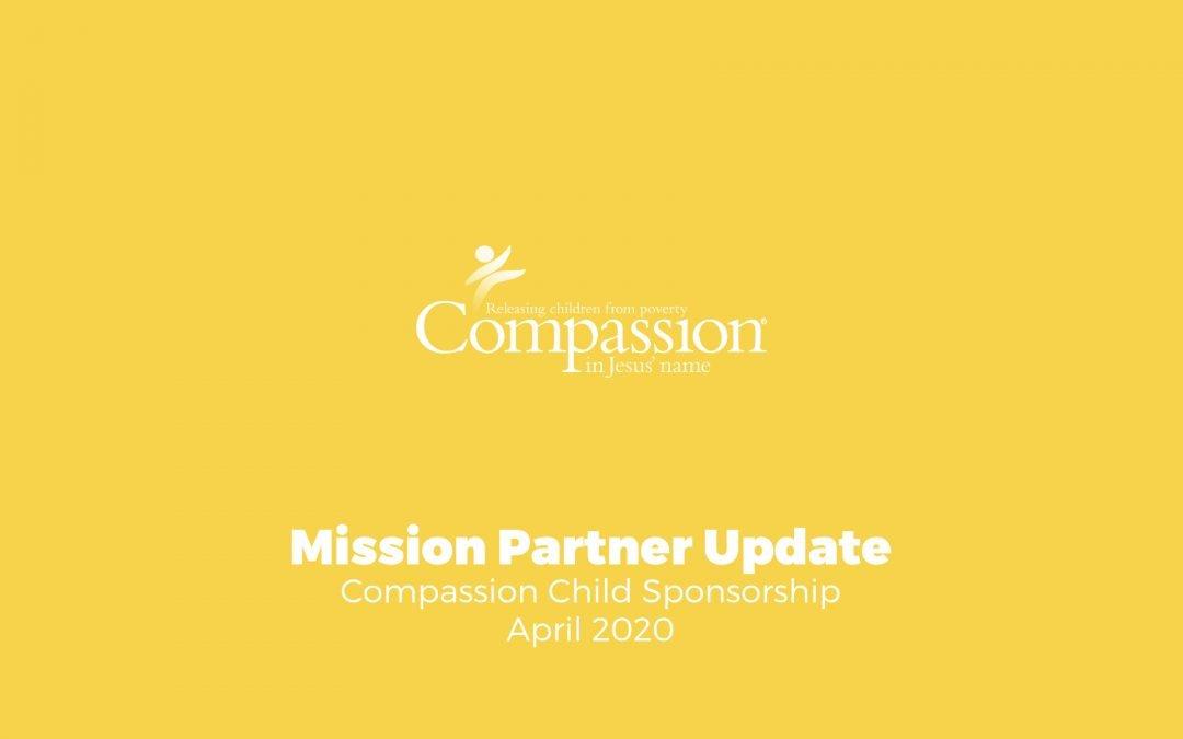 Mission Partner Update: Compassion, April 2020